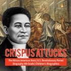 Crispus Attucks - The African American Hero - U.S. Revolutionary Period - Biography 4th Grade - Children's Biographies Cover Image