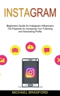 Instagram: Beginners Guide for Instagram Influencers (The Playbook for Increasing Your Following and Generating Profits) Cover Image