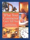 What Your Contractor Can't Tell You: The Essential Guide to Building and Renovating Cover Image