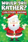 Would you Rather? Christmas Edition: A Fun Family Activity Book for Boys and Girls Ages 6, 7, 8, 9, 10, 11, & 12 Years Old - Stocking Stuffers for Kid Cover Image