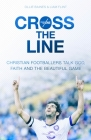Cross the Line: Christian Footballers Talk God, Faith And The Beautiful Game Cover Image