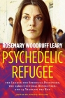 Psychedelic Refugee: The League for Spiritual Discovery, the 1960s Cultural Revolution, and 23 Years on the Run Cover Image