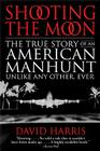 Shooting the Moon: The True Story of an American Manhunt Unlike Any Other, Ever Cover Image