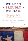 What So Proudly We Hail: The American Soul in Story, Speech, and Song Cover Image