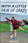 With A Little Dash Of Crazy: The 63 marathons in 63 days adventure Cover Image