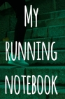 My Running Notebook: The perfect way to record your running progress - ideal gift for the runner in your life! Cover Image