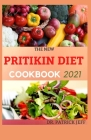 The New Pritikin Diet Cookbook 2021: A Complete Guide For Weight Control and Healthy Living Following The Pritikin Program. Including 40+ Healthy Reci Cover Image