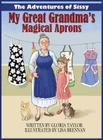 The Adventures of Sissy: My Great Grandma's Magical Aprons Cover Image
