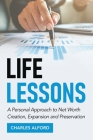 Life Lessons: A Personal Approach to Net Worth Creation, Expansion and Preservation Cover Image