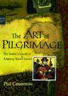 The Art of Pilgrimage: A Seeker's Guide to Making Travel Sacred Cover Image