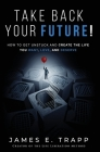Take Back Your Future!: Get Unstuck and Create the Life You Want, Love, and Deserve Cover Image