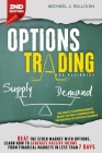 Options Trading for Beginners: Beat the Stock Market with Options, Learn how to Generate Passive Income from Financial Markets in Less than 7 Days Cover Image