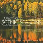 Arizona's Scenic Seasons: The Unique Landscapes of Spring, Summer, Autumn, and Winter Cover Image