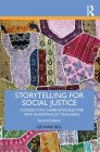 Storytelling for Social Justice: Connecting Narrative and the Arts in Antiracist Teaching (Teaching/Learning Social Justice) Cover Image