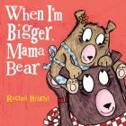 When I'm Bigger, Mama Bear (Mama and Bella Bear) Cover Image