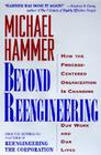 Beyond Reengineering: How the Process-Centered Organization Will Change Our Work and Our Lives Cover Image