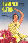 Flamenco Nation: The Construction of Spanish National Identity Cover Image