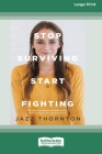 Stop Surviving Start Fighting (16pt Large Print Edition) Cover Image