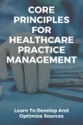 Core Principles For Healthcare Practice Management: Learn To Develop And Optimize Sources: Advantages Of Competition In Healthcare Cover Image