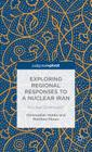 Exploring Regional Responses to a Nuclear Iran: Nuclear Dominoes? (Palgrave Pivot) Cover Image