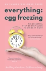 Everything Egg Freezing: The Essential Step-by-Step Guide to Doing it Right Cover Image