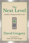 The Next Level: A Parable of Finding Your Place in Life Cover Image