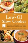 The Low GI Slow Cooker: Delicious and Easy Dishes Made Healthy with the Glycemic Index Cover Image