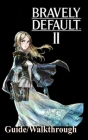 Bravely Default 2 Guide/Walkthrough: A Beginner's Guide to Play the Bravely Default 2 Like a Pro Cover Image