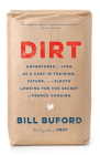 Dirt: Adventures in Lyon as a Chef in Training, Father, and Sleuth Looking for the Secret of French Cooking Cover Image