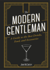 The Modern Gentleman: The Guide to the Best Food, Drinks, and Accessories Cover Image