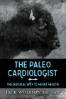 The Paleo Cardiologist: The Natural Way to Heart Health Cover Image