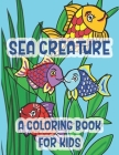 Sea Creatures A Coloring Book For Kids: Marine Life Kissing Fish Of The Tropical Ocean Cover Image