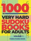 1000 Very Hard Sudoku Books For Adults - Volume 1: Brain Games for Adults - Logic Games For Adults Cover Image