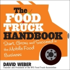 The Food Truck Handbook Lib/E: Start, Grow, and Succeed in the Mobile Food Business Cover Image