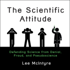 The Scientific Attitude: Defending Science from Denial, Fraud, and Pseudoscience Cover Image