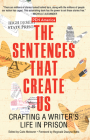 The Sentences That Create Us: Crafting a Writer's Life in Prison Cover Image