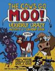 The Cows Go Moo! Udderly Crazy Activity & Coloring Book Cover Image