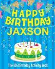 Happy Birthday Jaxson - The Big Birthday Activity Book: (Personalized Children's Activity Book) Cover Image