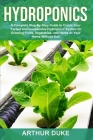 Hydroponics: A Complete Step-By-Step Guide to Create Your Perfect and Inexpensive Hydroponic System for Growing Fruits, Vegetables, Cover Image