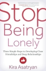 Stop Being Lonely: Three Simple Steps to Developing Close Friendships and Deep Relationships Cover Image