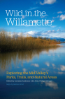 Wild in the Willamette: Exploring the Mid-Valley's Parks, Trails, and Natural Areas Cover Image