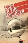 A Spy in the Archives: A Memoir of Cold War Russia Cover Image