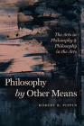 Philosophy by Other Means: The Arts in Philosophy and Philosophy in the Arts Cover Image