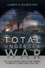 Total Undersea War: The Evolutionary Role of the Snorkel in Donitz's U-Boat Fleet 1944-1945 Cover Image