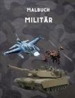 Malbuch Militär: Für Kinder 4-12, Militär & Streitkräfte, Panzer, Hubschrauber, Soldaten, Gewehre, Marine, Flugzeuge, Schiffe, Hubschra Cover Image