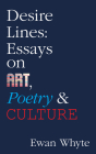 Desire Lines: Essays on Art, Poetry & Culture Cover Image