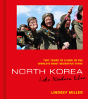 North Korea: Like Nowhere Else: Two Years of Living in the World's Most Secretive State Cover Image