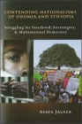 Contending Nationalisms of Oromia and Ethiopia: Struggling for Statehood, Sovereignty, and Multinational Democracy (Global Academic Publishing) Cover Image