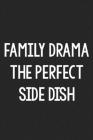 Family Drama the Perfect Side Dish: College Ruled Notebook - Better Than a Greeting Card - Gag Gifts For People You Love Cover Image