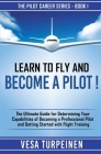 Learn to Fly and Become a Pilot!: The Ultimate Guide for Determining Your Capabilities of Becoming a Professional Pilot and Getting Started with Fligh Cover Image
